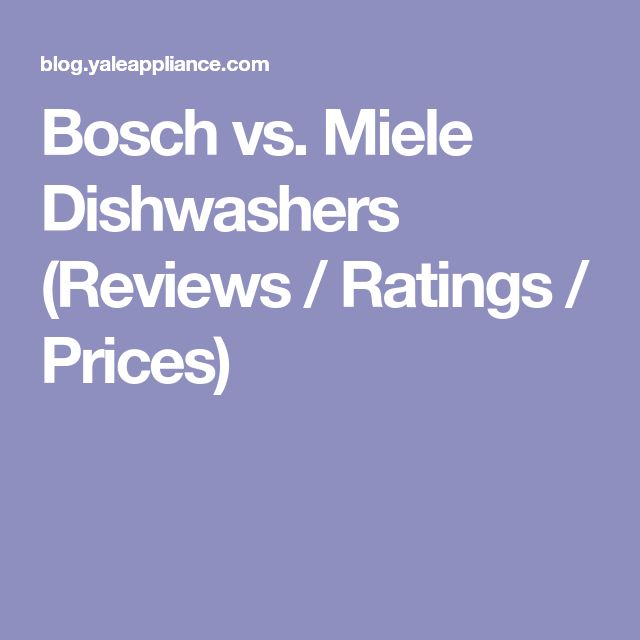 Bosch vs. Miele Dishwashers (Reviews / Ratings / Prices)