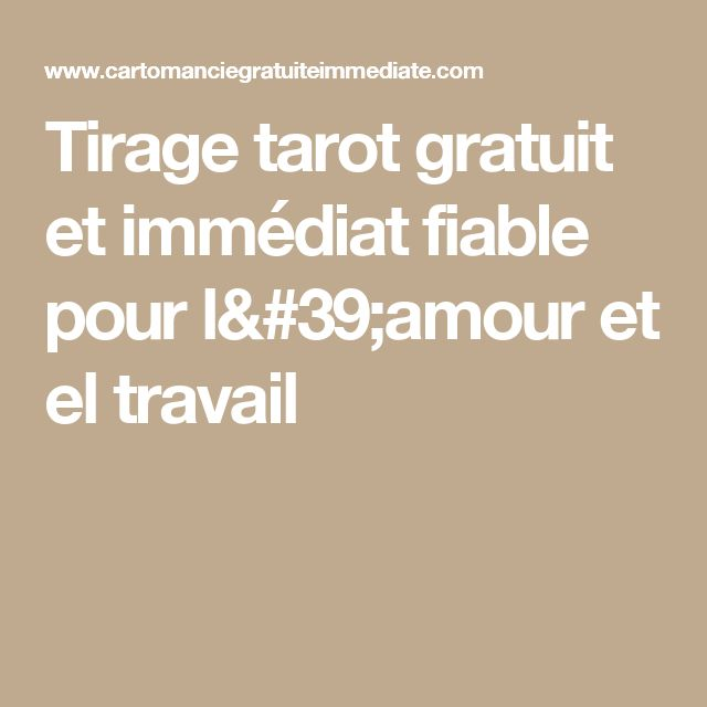 Tirage tarot gratuit et immédiat fiable pour l'amour et el travail