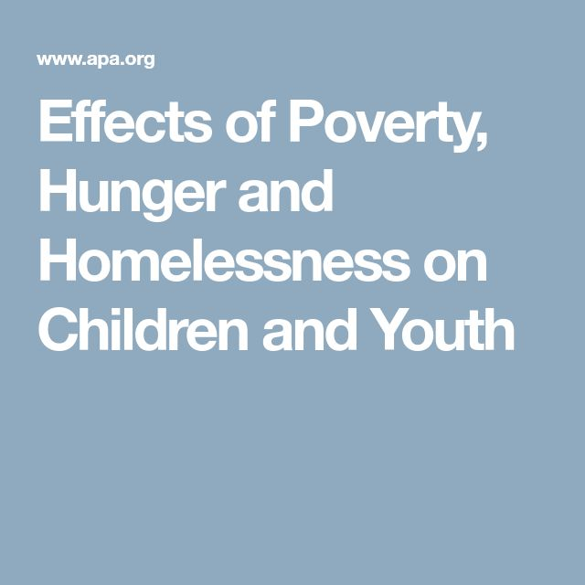 Effects of Poverty, Hunger and Homelessness on Children and Youth