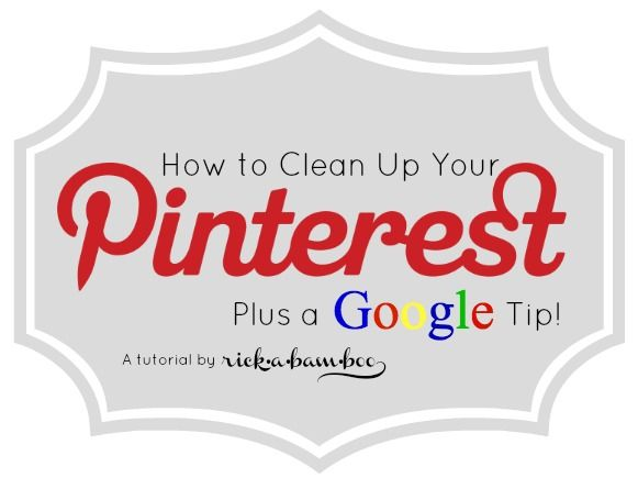 How to clean up your Pinterest (plus a Google tip!)