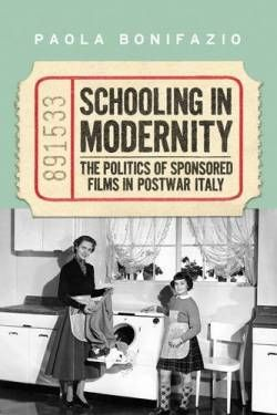Schooling in Modernity: The Politics of Sponsored Films in Postwar Italy (Toronto Italian Studies) free ebook
