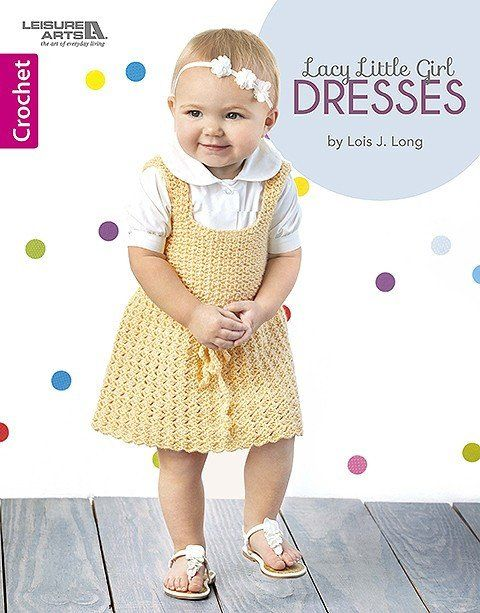 Lacy Little Girl Dresses ~ sizes 12 to 18 mos. ~ easy-plus skill evel ~ 4 designs ~ CROCHET