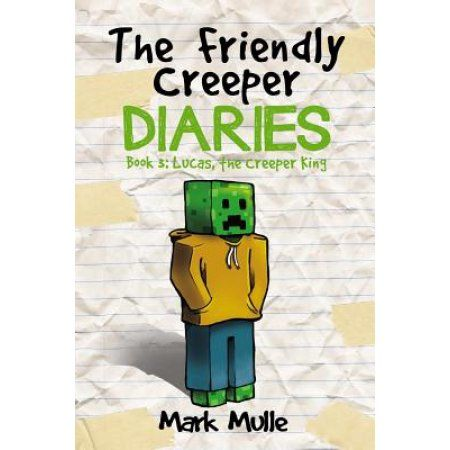 The Friendly Creeper Diaries (Book 3): Lucas, the Creeper King (an Unofficial Minecraft Book for Kids Ages 9 - 12 (Preteen)