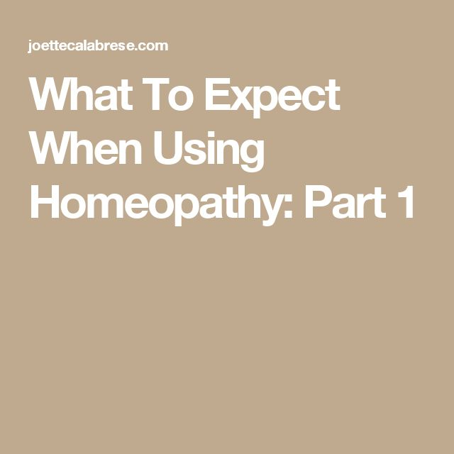 What To Expect When Using Homeopathy: Part 1
