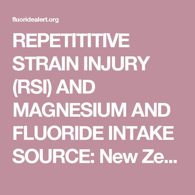 """REPETITITIVE STRAIN INJURY (RSI) AND MAGNESIUM AND FLUORIDE INTAKE SOURCE: New Zealand Medical Journal 