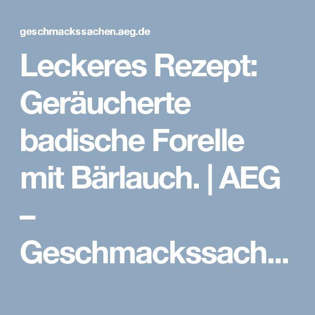 Leckeres Rezept: Geräucherte badische Forelle mit Bärlauch. | AEG – Geschmackssachen