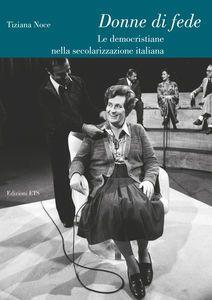 download DONNE DI FEDE. LE DEMOCRISTIANE NELLA SECOLARIZZAZIONE ITALIANA pdf epub mobi
