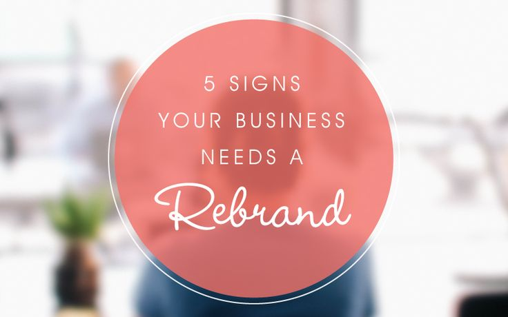 5 Signs Your Business Needs a Rebrand