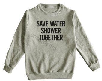 Save Water Shower Together Shirt Fashion Cool Funny Slogan Shirt Teen Shirt Unisex Shirt Men Shirt Women Shirt Sweater Jumper Long Sleeve