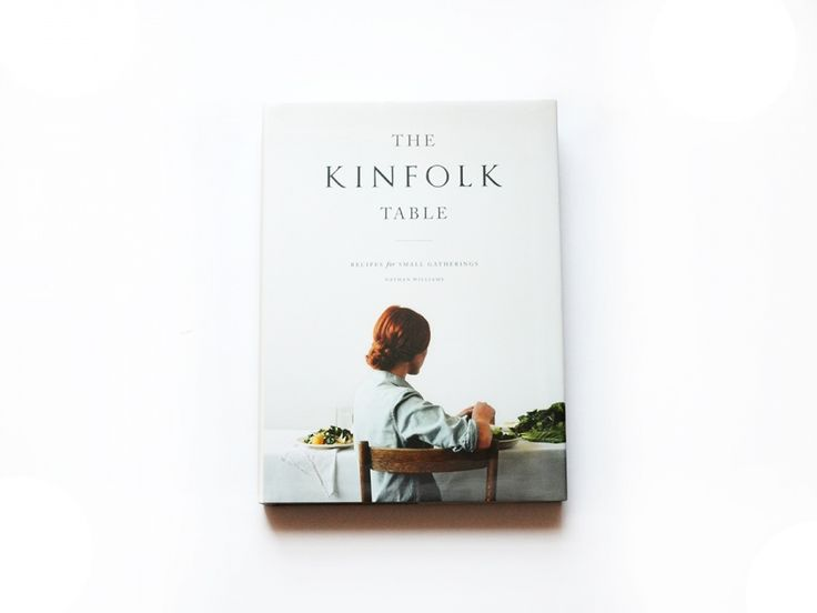 The Kinfolk Table. Recipes for Small Gatherings