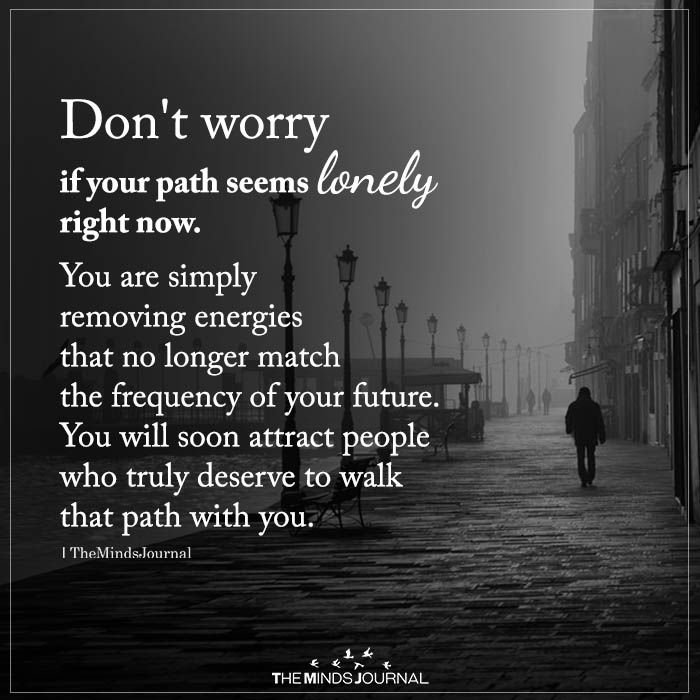 Do not Fear If Your Path Appears Lonely Proper Now