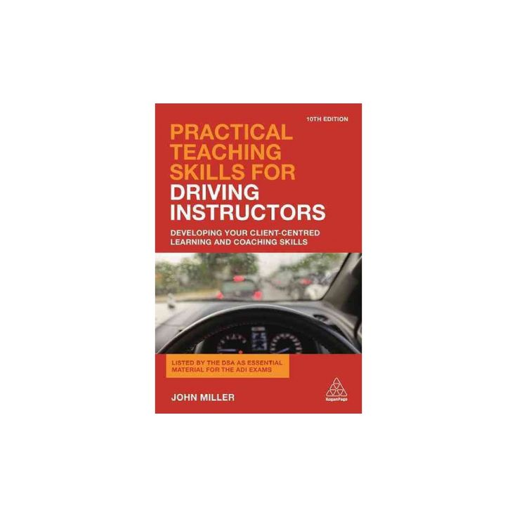 Practical Teaching Skills for Driving Instructors : Developing Your Client-centred Learning and Coaching