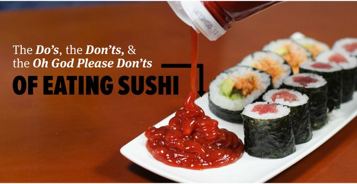 The Do's, Don'ts, And Oh God Please Don'ts of Eating Sushi