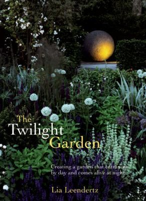 Cover image for Twilight garden : a guide to enjoying your garden in the evening hours / Lia Leendertz.