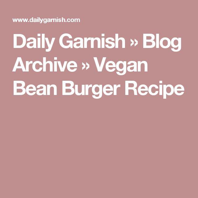 Daily Garnish » Blog Archive » Vegan Bean Burger Recipe
