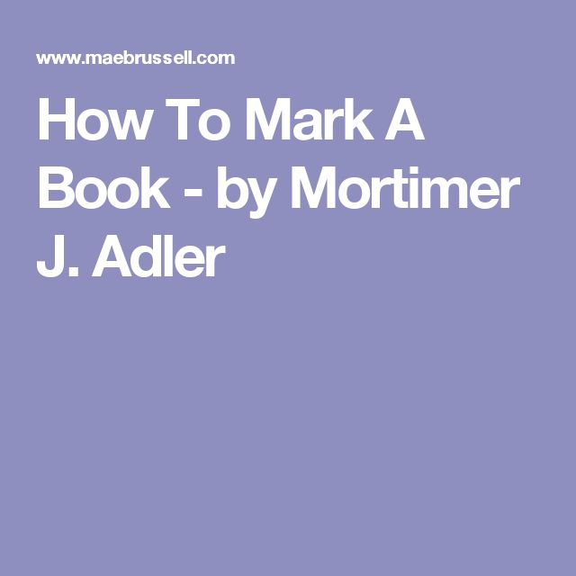 How To Mark A Book - by Mortimer J. Adler