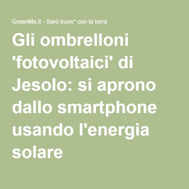 Gli ombrelloni 'fotovoltaici' di Jesolo: si aprono dallo smartphone usando l'energia solare