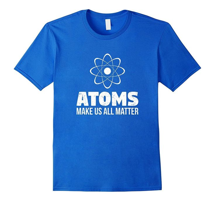 Atoms Make Us All Matter T-Shirt | Funny Science Quote Shirt