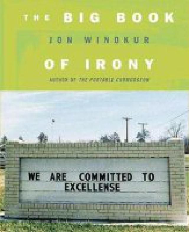 Definition and Examples of Irony: <i>The Big Book of Irony</i>, by Jon Winokur (St. Martin's Press, 2007)