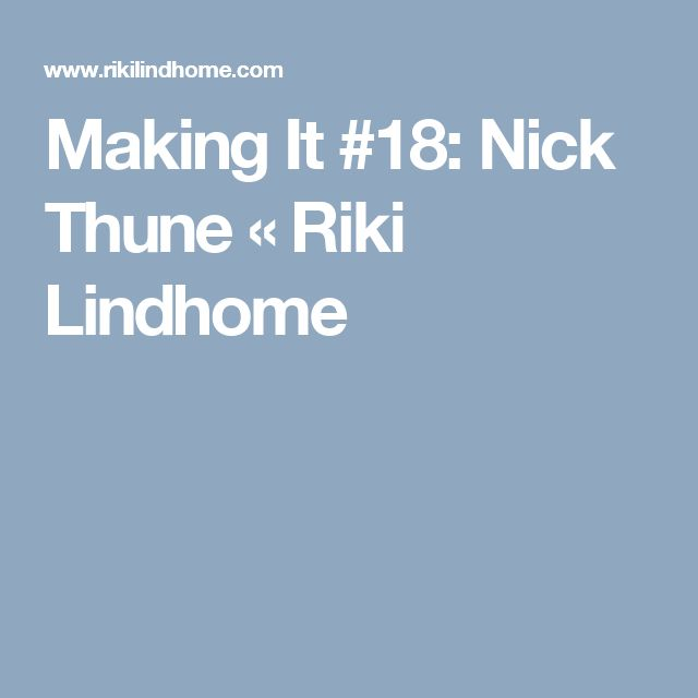 Making It #18: Nick Thune « Riki Lindhome