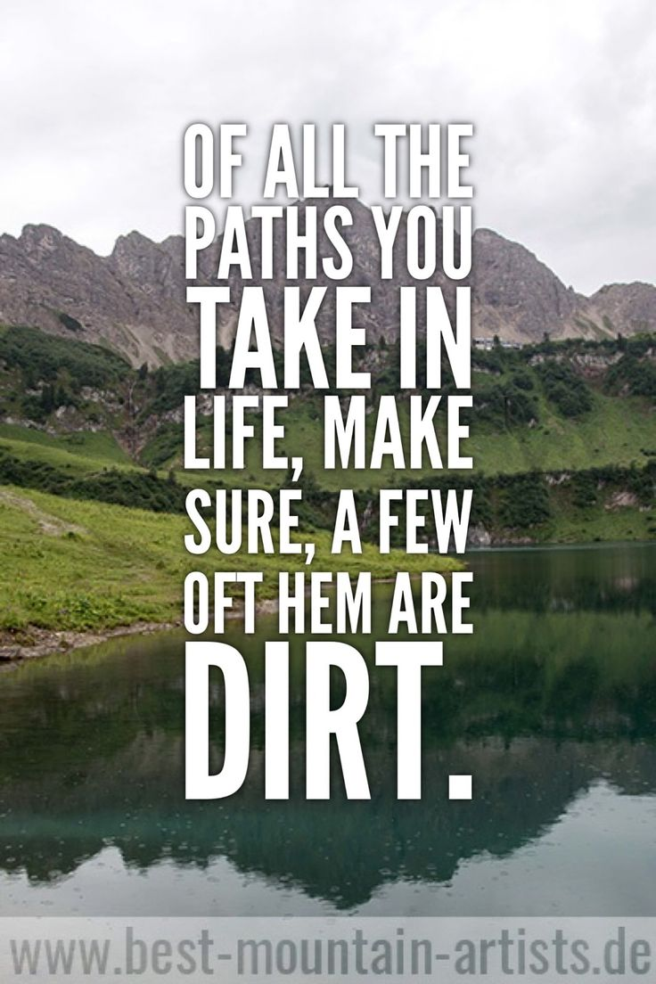 """""""Of all the paths you take in life, make sure, a few oft hem are dirt."""", John Muir"""