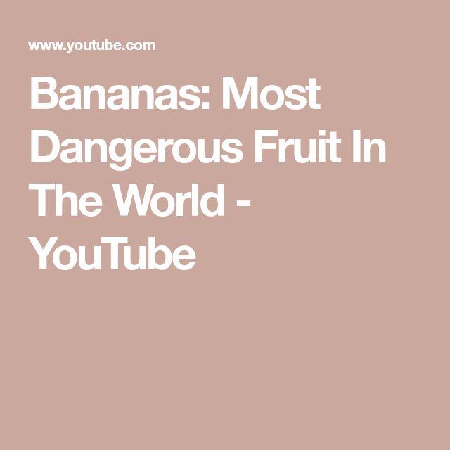 Bananas: Most Dangerous Fruit In The World - YouTube