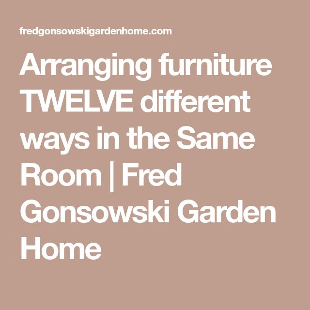 Arranging furniture TWELVE different ways in the Same Room | Fred Gonsowski Garden Home