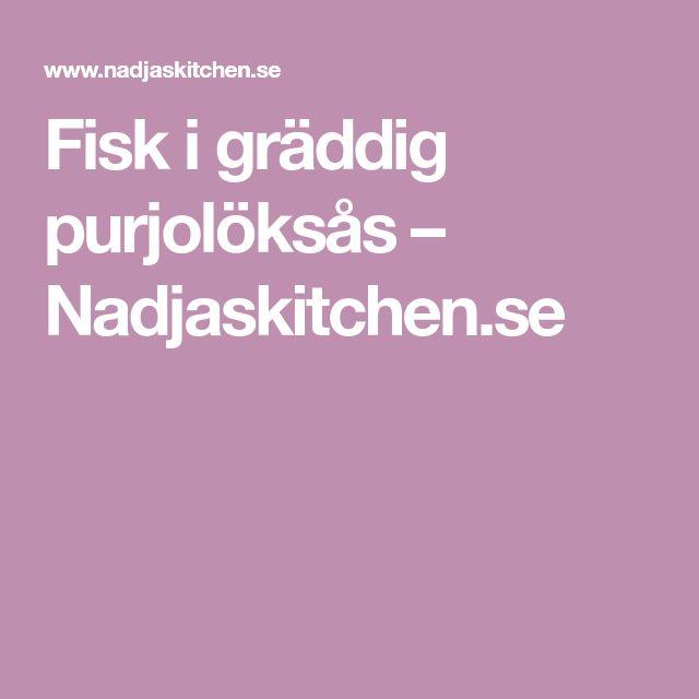 Fisk i gräddig purjolöksås – Nadjaskitchen.se