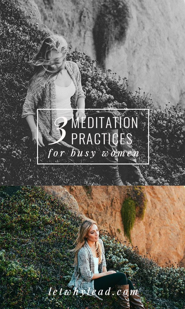Interested in meditation but can't imagine where to squeeze it in? 3 meditation practices for busy women