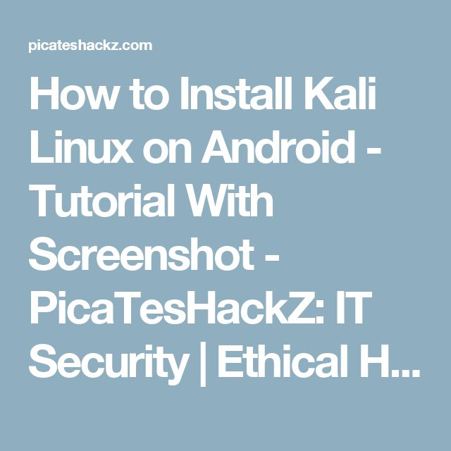 How to Install Kali Linux on Android - Tutorial With Screenshot - PicaTesHackZ: IT Security | Ethical Hacking | Penetration Testing