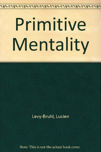 Cultural Anthropology: Primitive Mentality by Lucien Levy-Bruhl #anthropology