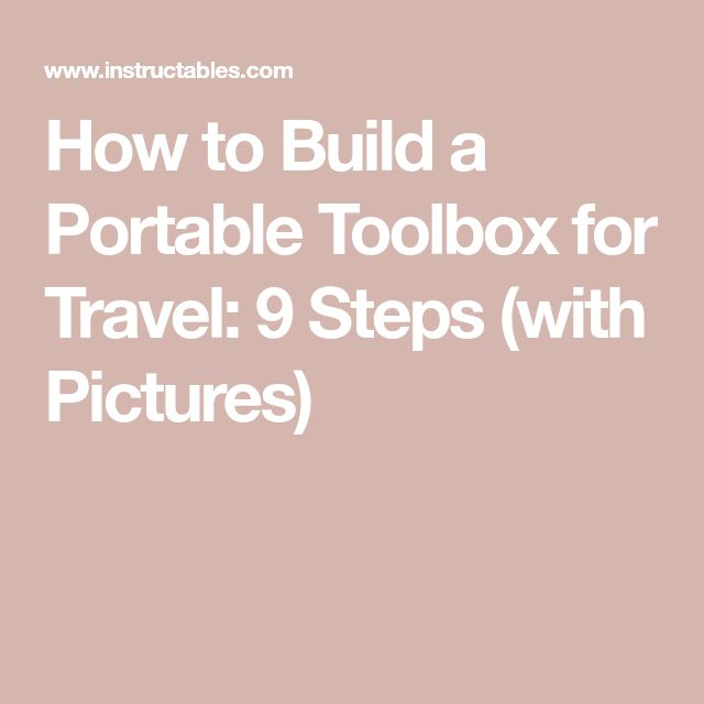 How to Build a Portable Toolbox for Travel: 9 Steps (with Pictures)