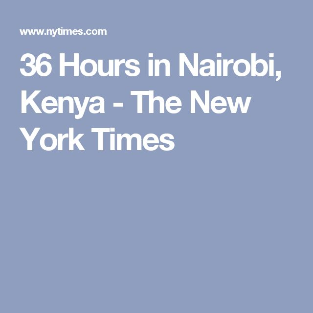 36 Hours in Nairobi, Kenya - The New York Times