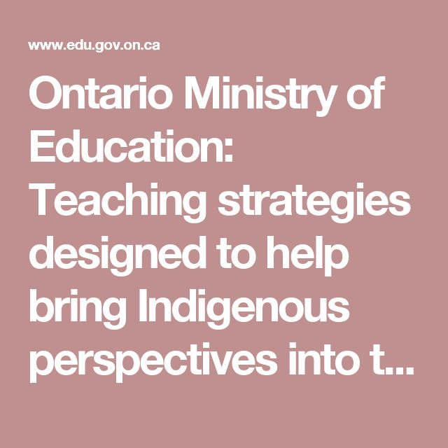Ontario Ministry of Education: Teaching strategies designed to help bring Indigenous perspectives into the classroom- Grade 1-8