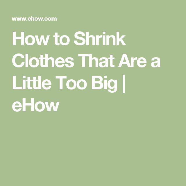 How to Shrink Clothes That Are a Little Too Big | eHow