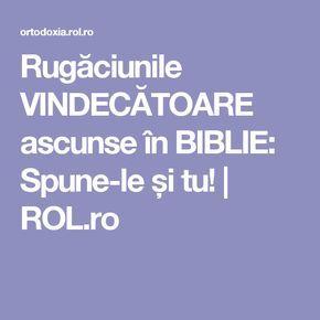 Rugăciunile VINDECĂTOARE ascunse în BIBLIE: Spune-le și tu! | ROL.ro