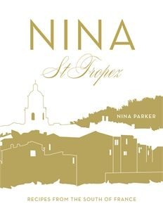 Nina St Tropez Over 100 delicious recipes inspired by the old-world glamour and elegance of St Tropez.