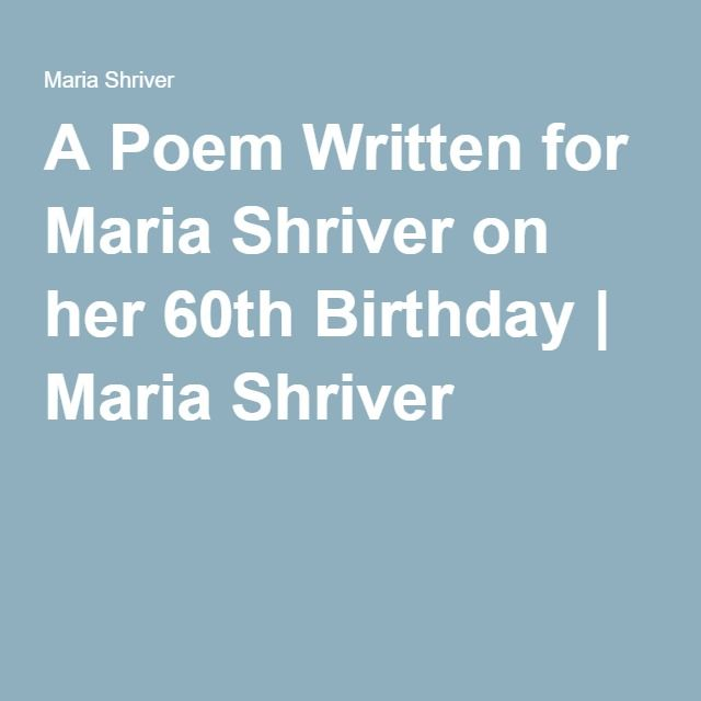 A Poem Written for Maria Shriver on her 60th Birthday | Maria Shriver