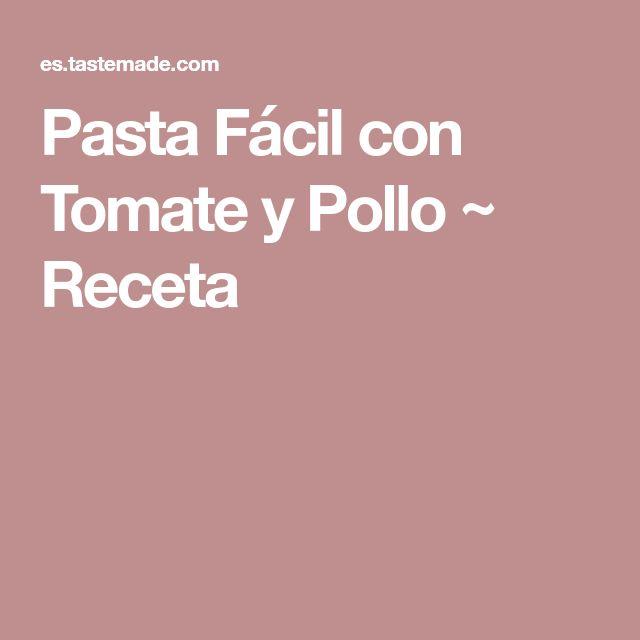 Pasta Fácil con Tomate y Pollo ~ Receta