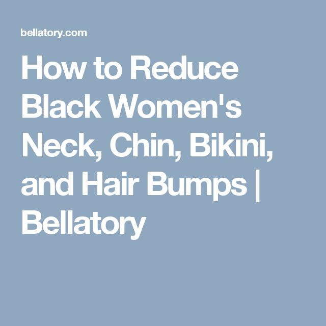 How to Reduce Black Women's Neck, Chin, Bikini, and Hair Bumps | Bellatory