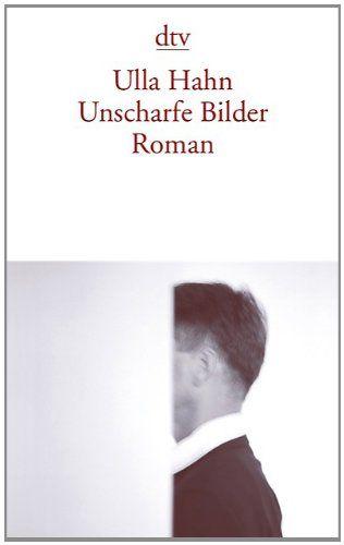 Unscharfe Bilder: Roman von Ulla Hahn http://www.amazon.de