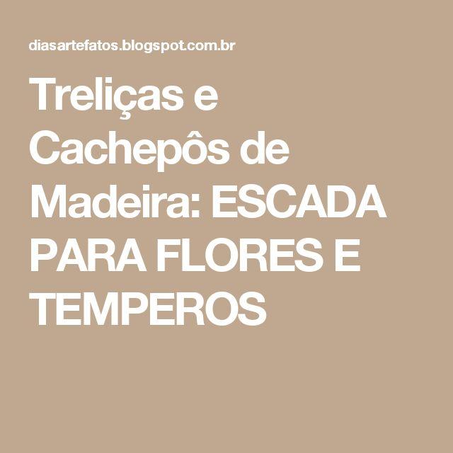 Treliças e Cachepôs de Madeira: ESCADA PARA FLORES E TEMPEROS