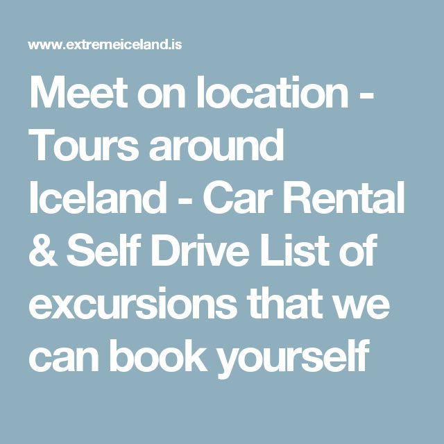 Meet on location - Tours around Iceland - Car Rental & Self Drive  List of excursions that we can book yourself