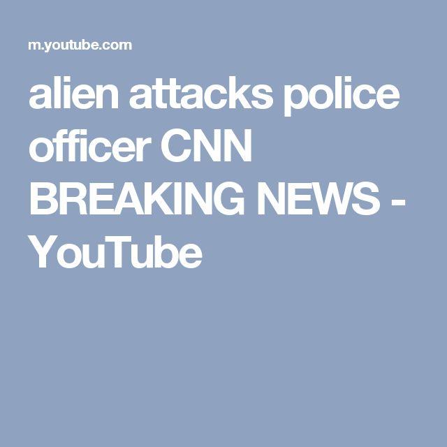 alien attacks police officer CNN BREAKING NEWS - YouTube