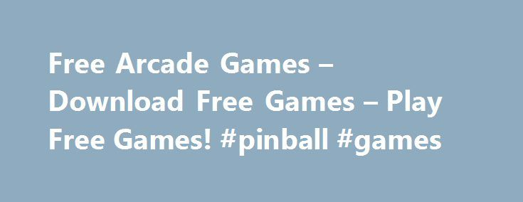 Free Arcade Games – Download Free Games – Play Free Games! #pinball #games http://game.remmont.com/free-arcade-games-download-free-games-play-free-games-pinball-games/  Free Arcade games – huge collection of breathtaking games for everyone! Arcade games are funny and simple. Still they train your reaction and persistence. Avoid all the traps, pass all the obstacles and you are the winner in stunning arcade games. A game may ask you to play with a ball and a paddle to…