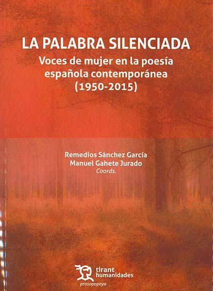 La palabra silenciada : voces de mujer en la poesía española contemporánea (1950-2015) / Remedios Sánchez García, Manuel Gahete Jurado (coords.).. -- Valencia : Tirant humanidades, 2017.
