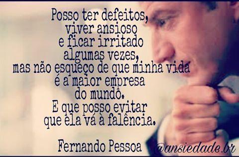 """Olá... Pense Nisso! A sua vida é a maior empresa do Mundo!  Com essa frase de """"Fernando Pessoa"""" deixo aqui um bom dia. E desejo à todos uma linda semana.   #Psicologia #Fobia #transtorno #depressão #pânico #Insônia #Ansiedade #Ansiosos #medo #Ansiosa #vencendoaansiedade #semansiedade #controlandoaansiedade @ansiedade.br"""