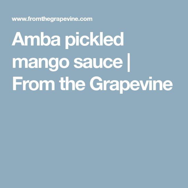 Amba pickled mango sauce | From the Grapevine