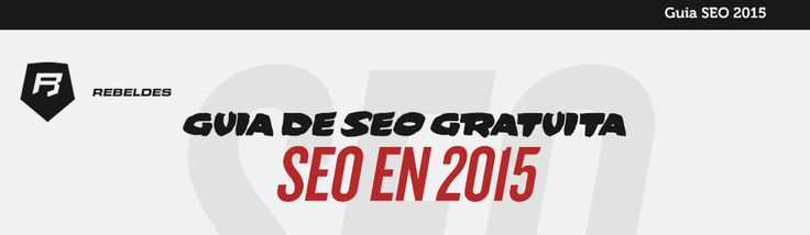 GUIA #SEO 2015 Puedes descargarla Aquí >>> http://www.rebeldesmarketingonline.com/webinar/seo_new_landing.html