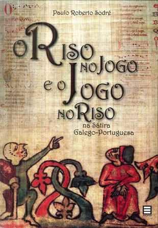 O riso no jogo e o jogo do riso na sátira galego-portuguesa / Paulo Roberto Sodré - Vitória : EDUFES, 2010